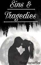 Sins and Tragedies ((ON HOLD)) by RexySaurusRex