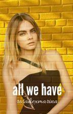 All We Have by rosaliexmarina