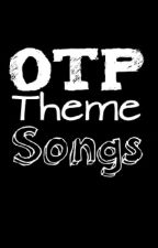 Otp Theme Songs by Cookie-Monster808