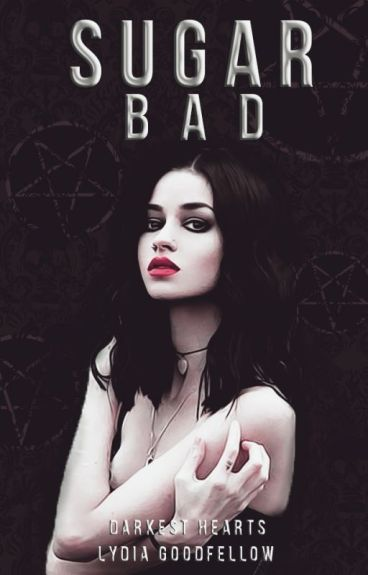 Sugar Bad [Darkest Hearts Series #2] [ON HOLD TEMPORARILY] by Lydia161290