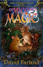 Of Mice & Magic: Book 1 Ravenspell by DavidFarland