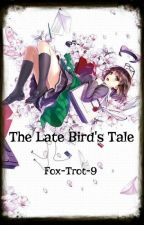 The Late Bird's Tale by Fox-Trot-9