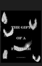 The gift of a feather  (#JustWriteIt) by fangurl622