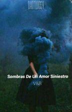 Sombras De Un Amor Siniestro V&B /fanfic\ #Wattys2016 by Perry4110