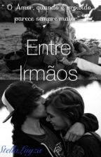 Entre Irmãos  by StellaLuyza