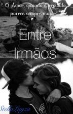 Entre Irmãos (REVISÃO) by StellaLuyza
