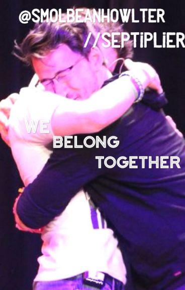 We belong together //Septiplier {COMPLETE}
