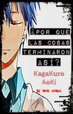 ¿Por qué las cosas terminaron así? (KagaKuro y AoKi) by Akai_Usami