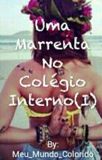 Uma Marrenta No Colégio Interno(I) by Meu_Mundo_Colorido