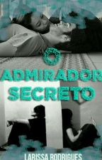 O Admirador Secreto  by -Lares-