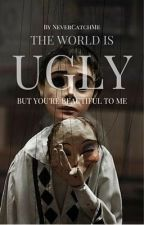 The World Is Ugly by NeverCatchMe