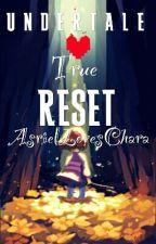 Undertale: True Reset by AsrielLovesChara