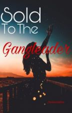 Sold to the Gangleader by jackieerubioo