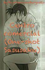 Centro comercial( One-shot SasuSaku Lemon) by PazUchiha1501ss