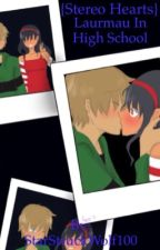 {Stereo Hearts}-Laurmau in High School [DISCONTINUED] by StarStruckWolf100