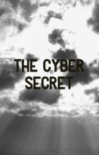 The Cyber Secret  by MoonOverOurHeads