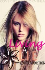 Living A Lie (On Hold) by CoffeeAddiction