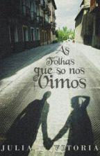 As Folhas Que Só Nós Vimos (Romance Gay)  by JuliaVitoriaHS