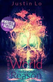 World Without Reason [Volume 1][Ongoing][#Wattys2016]