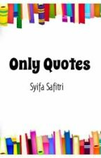 Only Quotes by syifasftr