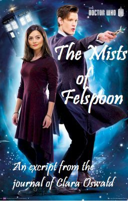 The Mists of Felspoon ~The Journal of Clara Oswald~ (Doctor Who)