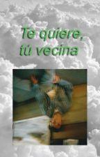 Te quiere, tu vecina  by sara_luna2002