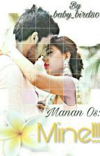 Manan Os: Mine!!! by baby_bird80