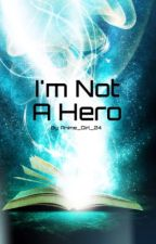 I'm Not A Hero #OnceUponNow by Anime_Girl_24