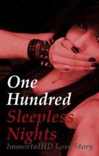 One Hundred Sleepless Nights {ImmortalHD Sci-fi Love Story} by GothamCityRunaways