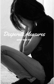 Desperate Measures  by polar-bear-313