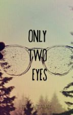 Only two eyes by 22crazycatlady