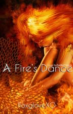 A Fire's Dance by FoxgloveXO