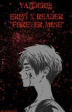 """Yandere Eren x Reader - """"Forever Mine."""" {SEQUEL} by WrongPhases"""