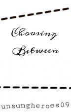 Choosing Between by unsungheroes09