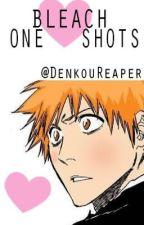 Bleach One Shots by DenkouReaper