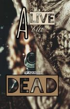 Alive But Dead (COMPLETE) by TryAgainError