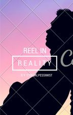 Reel In Reality by Cynicalpessimist
