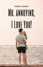 Mr. Annoying, I Love You! by nikenkartiniwati