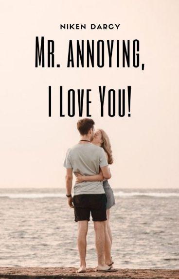Mr. Annoying, I Love You!