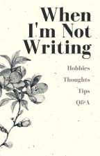 When I am Not Writing by greenwriter