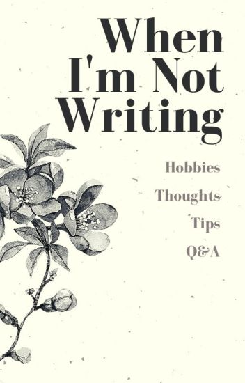 When I am Not Writing