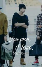 You won, I lose. (Short story) by Baechuism