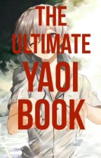 The Ultimate Yaoi Book by TheYaoiPrince
