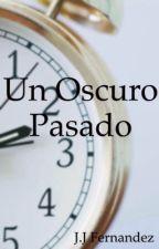 Un Oscuro Pasado. by JuanJavier24