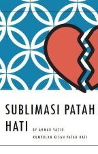 Sublimasi Patah Hati by ahmadyazidkby