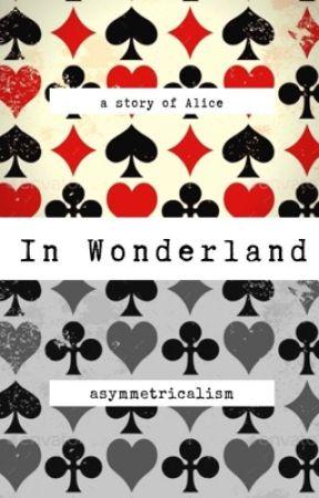 In Wonderland ✔️ by asymmetricalism
