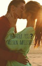 Without you? Mission impossible by miriamstories
