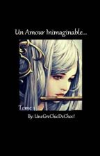 Un Amour Inimaginable... [Tome 1] by UneGreChicDeChoc