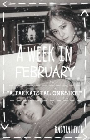 A week in February (TAEKAISTAL ONE SHOT) by babyjaehyun