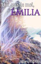 Qui suis-je moi, Émillia by tiffany102103
